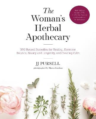 The Woman's Herbal Apothecary : 200 Natural Remedies for Healing, Hormone Balance, Beauty and Longevity, and Creating Calm