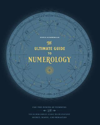The Ultimate Guide to Numerology : Tania Gabrielle : 9781592338467
