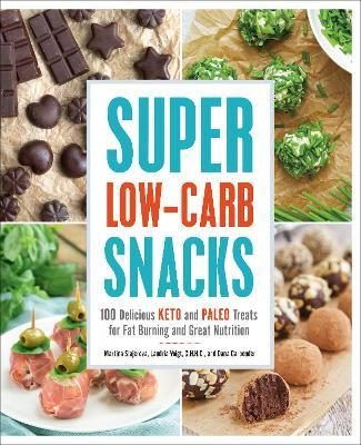 Super Low-Carb Snacks : 100 Delicious Keto and Paleo Treats for Fat Burning and Great Nutrition