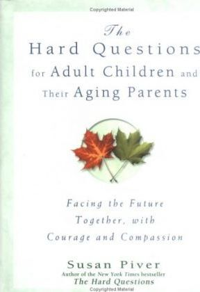 The Hard Questions for Adult Children and Their Aging Parents
