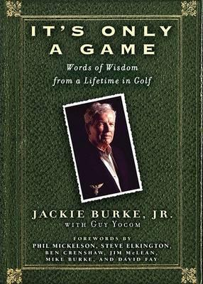 It's Only a Game : Words of Wisdom from a Lifetime in Golf