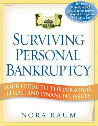 Surviving Personal Bankruptcy: Your Guide to the Personal, Legal, and Financial Issues