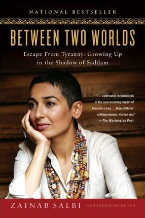 Between Two Worlds : Escape from Tyranny: Growing Up in the Shadow of Saddam