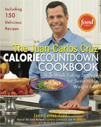 The Juan-Carlos Cruz Calorie Countdown Cookbook : A 5-Week Eating Strategy for Sustainable Weight Loss