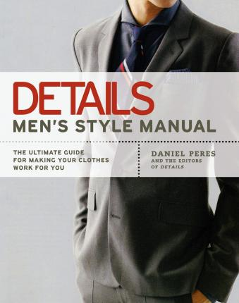 Details: Men's Style Manual : The Ultimate Guide for Making Your Clothes Work for You