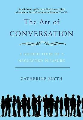 The Art of Conversation : A Guided Tour of a Neglected Pleasure