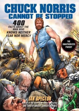 Chuck Norris Cannot Be Stopped : 400 All-New Facts About the Man Who Knows Neither Fear Nor Mercy
