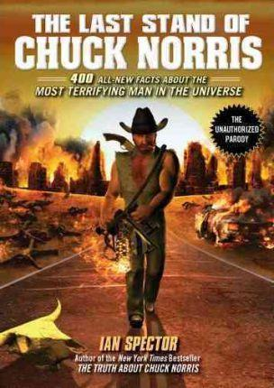 The Last Stand Of Chuck Norris : 400 All-New Facts About the Most Terrifying Man in the Universe
