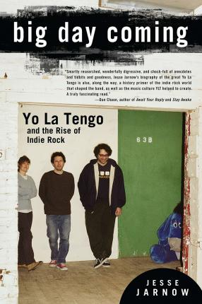 Big Day Coming : Yo La Tengo and the Rise of Indie Rock