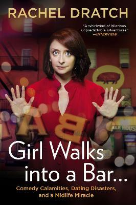 Girl Walks Into A Bar: Comedy Calamities, Dating Disasters,And A Midlife Miracle