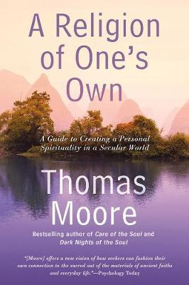 A Religion of One's Own : A Guide to Creating a Personal Spirituality in a Secular World