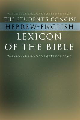 The Student's Concise Hebrew-English Lexicon of the Bible: Containing All of the Hebrew and Aramaic Words in the Hebrew Scriptures with Their Meanings in English
