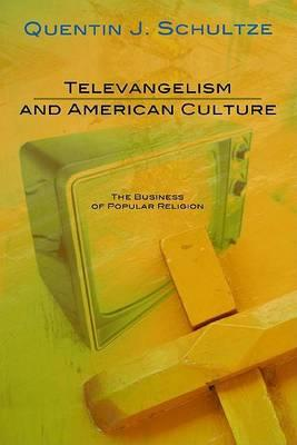 Televangelism and American Culture  The Business of Popular Religion