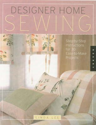 Designer Home Sewing  Step-by-step Instructions for 30 Easy-to-make Projects