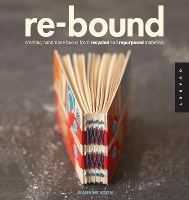 Re-Bound : Creating Handmade Books from Recycled and Repurposed Materials