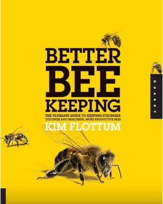 Better Beekeeping : The Ultimate Guide to Keeping Stronger Colonies and Healthier, More Productive Bees