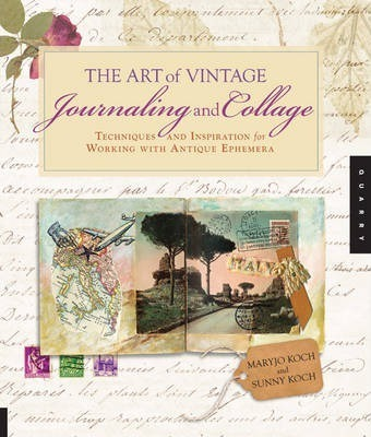 The Art of Vintage Journaling and Collage : Techniques and Inspiration for Working with Antique Ephemera