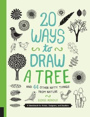 20 Ways to Draw a Tree and 44 Other Nifty Things from Nature : A Sketchbook for Artists, Designers, and Doodlers
