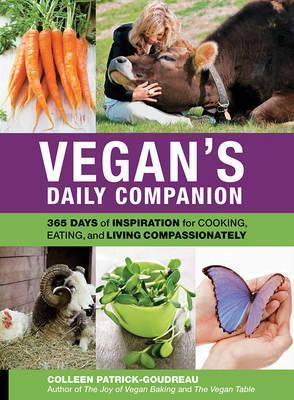 Vegan'S Daily Companion : 365 Days of Inspiration for Cooking, Eating, and Living Compassionately