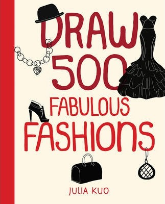 Draw 500 Fabulous Fashions : A Sketchbook for Artists, Designers, and Doodlers