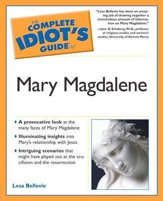 The Complete Idiot's Guide to Mary Magdalene