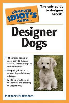 The Complete Idiots Guide to Designer Dogs
