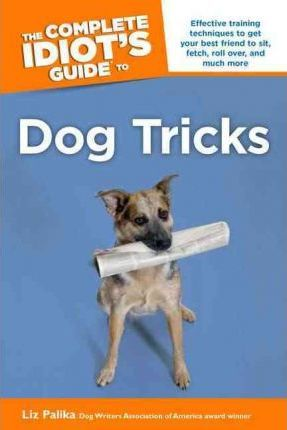 The Complete Idiot's Guide to Dog Tricks