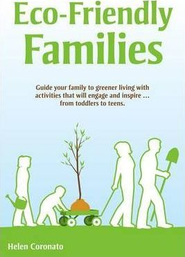 Eco-Friendly Families: Guide Your Family to Greener Living with Activities That Engage and Inspire...from Toddlers to Teens