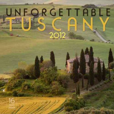 Unforgettable Tuscany 2012 Calendar