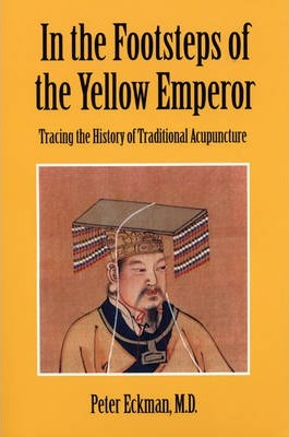 In the Footsteps of the Yellow Emperor: Tracing the History of Traditional Acupuncture