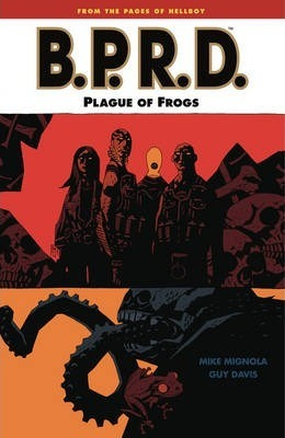 B.P.R.D.: Plague of Frogs Volume 3