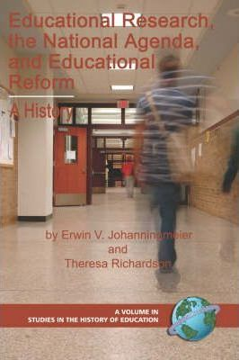 Educational Research, the National Agenda, and Educational Reform  A History