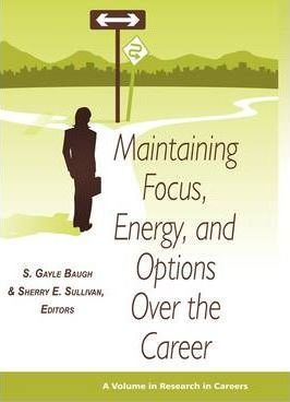Maintaining Focus, Energy, and Options Over the Career