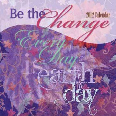 Be the Change 2012 Calendar