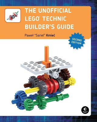 The Unofficial Lego Technic Builder\'s Guide, 2e by Pawel \'sariel\' Kmiec