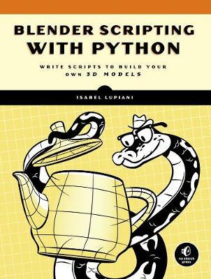 Blender Scripting With Python : Isabel Lupiani : 9781593278724
