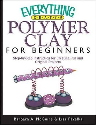 Everything Crafts--polymer Clay For Beginners