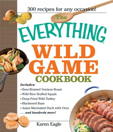 The Everything Wild Game Cookbook
