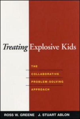 Treating Explosive Kids : The Collaborative Problem-Solving Approach