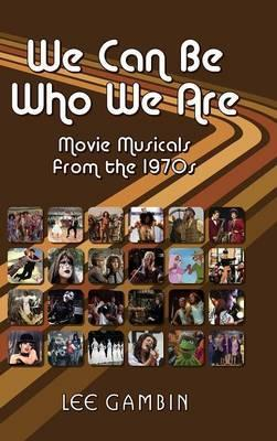 We Can Be Who We Are  Movie Musicals from the '70s (Hardback)