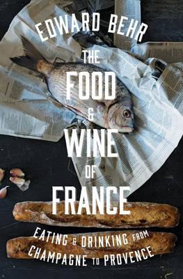 The Food And Wine Of France : Eating & Drinking from Champagne to Provence