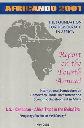 Foundation for Democracy in Africa Report on the Fourth Annual International Symposium on Democracy, Trade Investment and Economic Development in