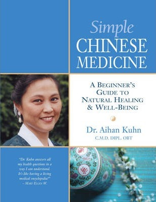 Simple Chinese Medicine : A Beginner's Guide to Natural Healing & Well-Being
