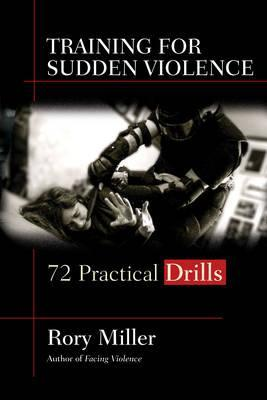 Training for Sudden Violence : 72 Practical Drills