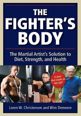 The Fighter's Body : The Martial Artist's Solution to Diet, Strength, and Health – Loren W. Christensen