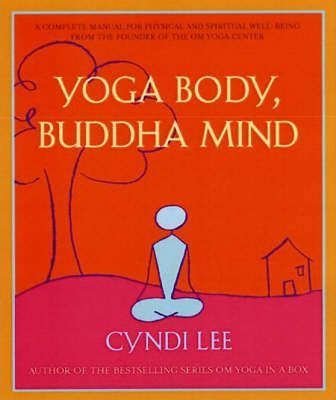Yoga Body, Buddha Mind: A Complete Manual for Spiritual and Physical Well-Being from the Founder of the Om Yoga Centre