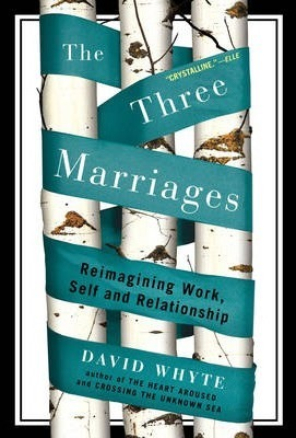 The Three Marriages : Reimagining Work, Self and Relationship