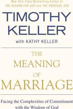 The Meaning of Marriage : Facing the Complexities of Commitment with the Wisdom of God