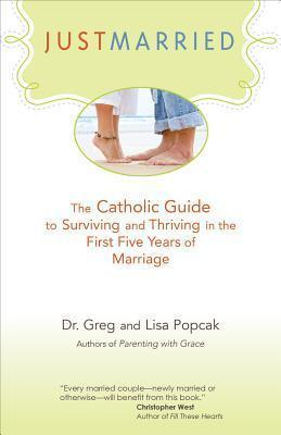 Just Married : The Catholic Guide to Surviving and Thriving in the First Five Years of Marriage