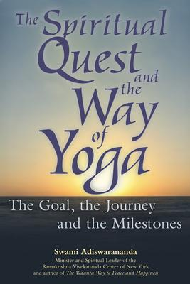 The Spiritual Quest and the Way of Yoga : The Goal the Journey and the Milestones – Swami Adiswarananda